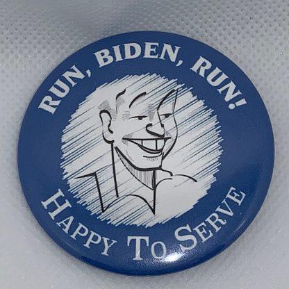 Run, Biden Run - Happy to Serve - Joe Biden 2020 Buttons (BIDEN-701)