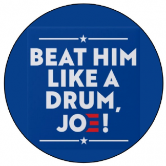 Beat Him Like a Drum, Joe!